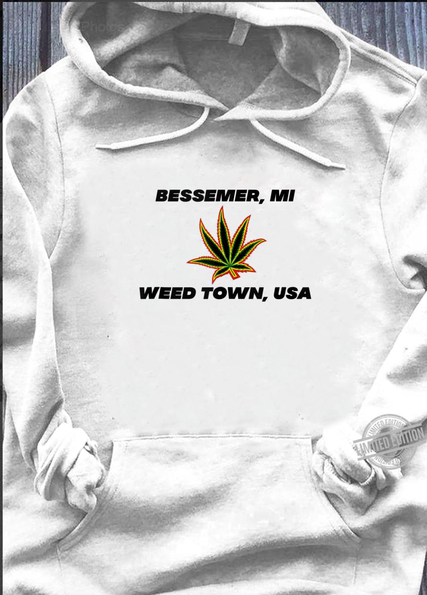 49911 Bessemer Michigan Weed Town, USA Shirt hoodie