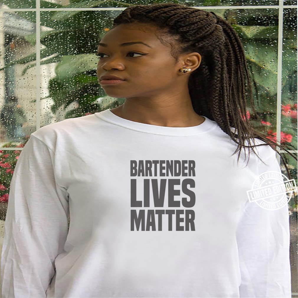 Bartender Bartender Lives Matter Shirt hoodie