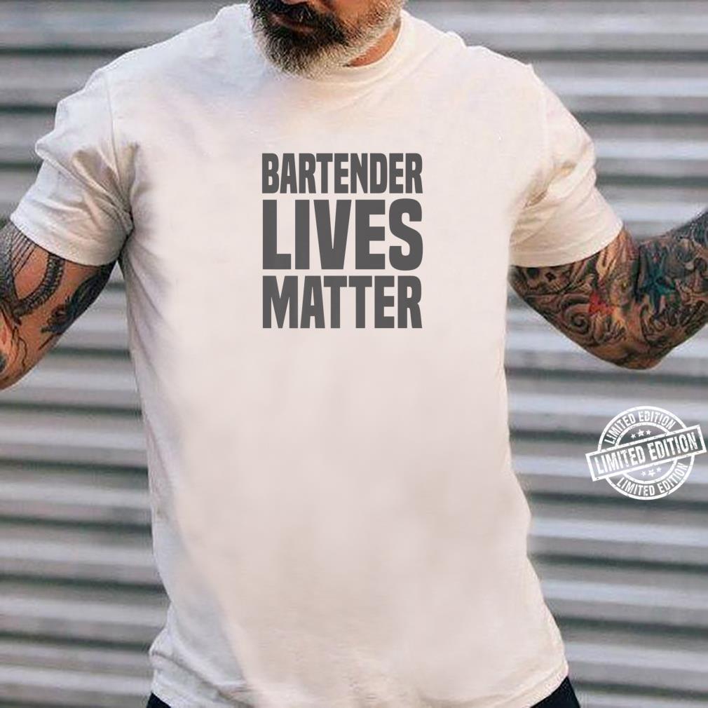 Bartender Bartender Lives Matter Shirt ladies tee