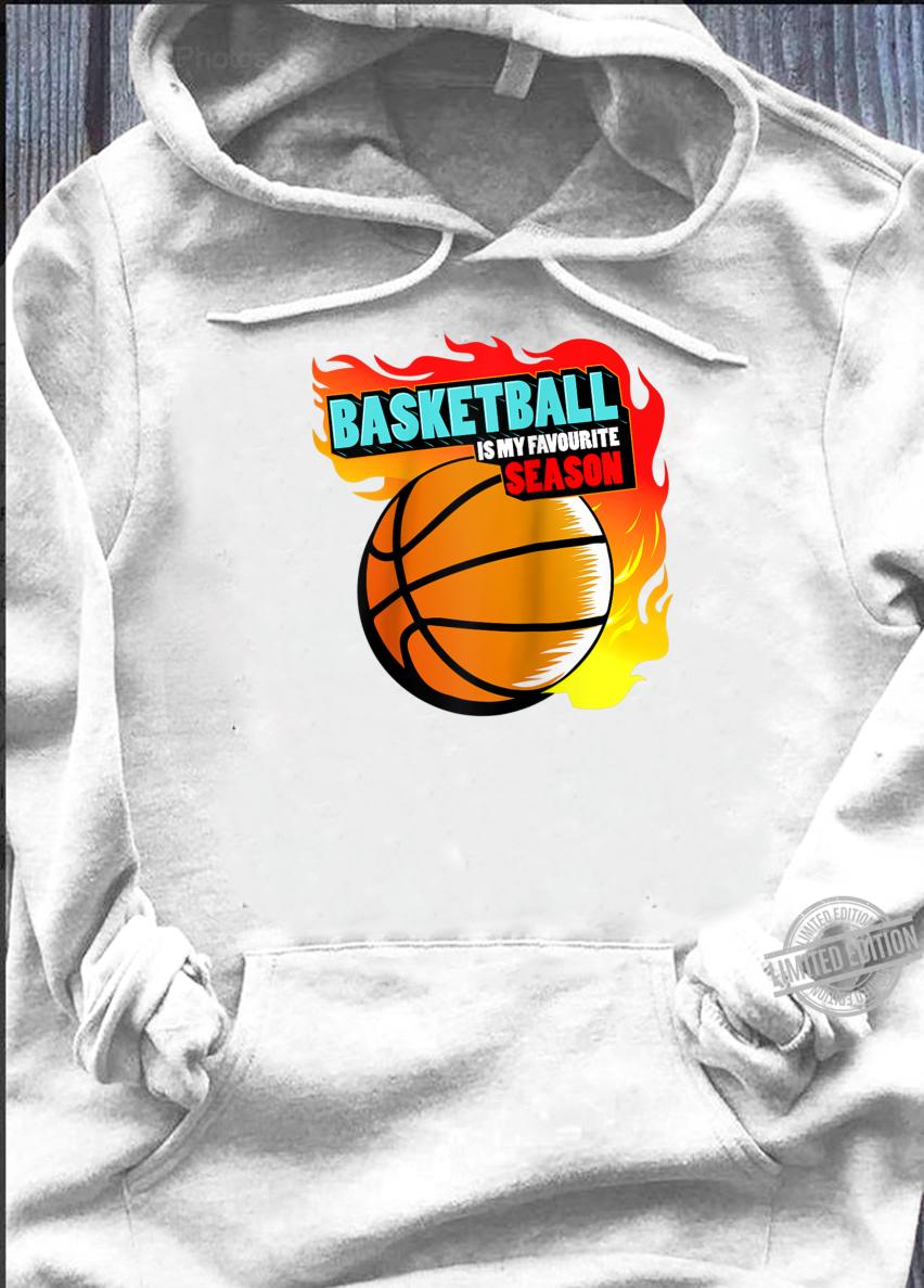 Basketball is My Favorite Season Shirt hoodie