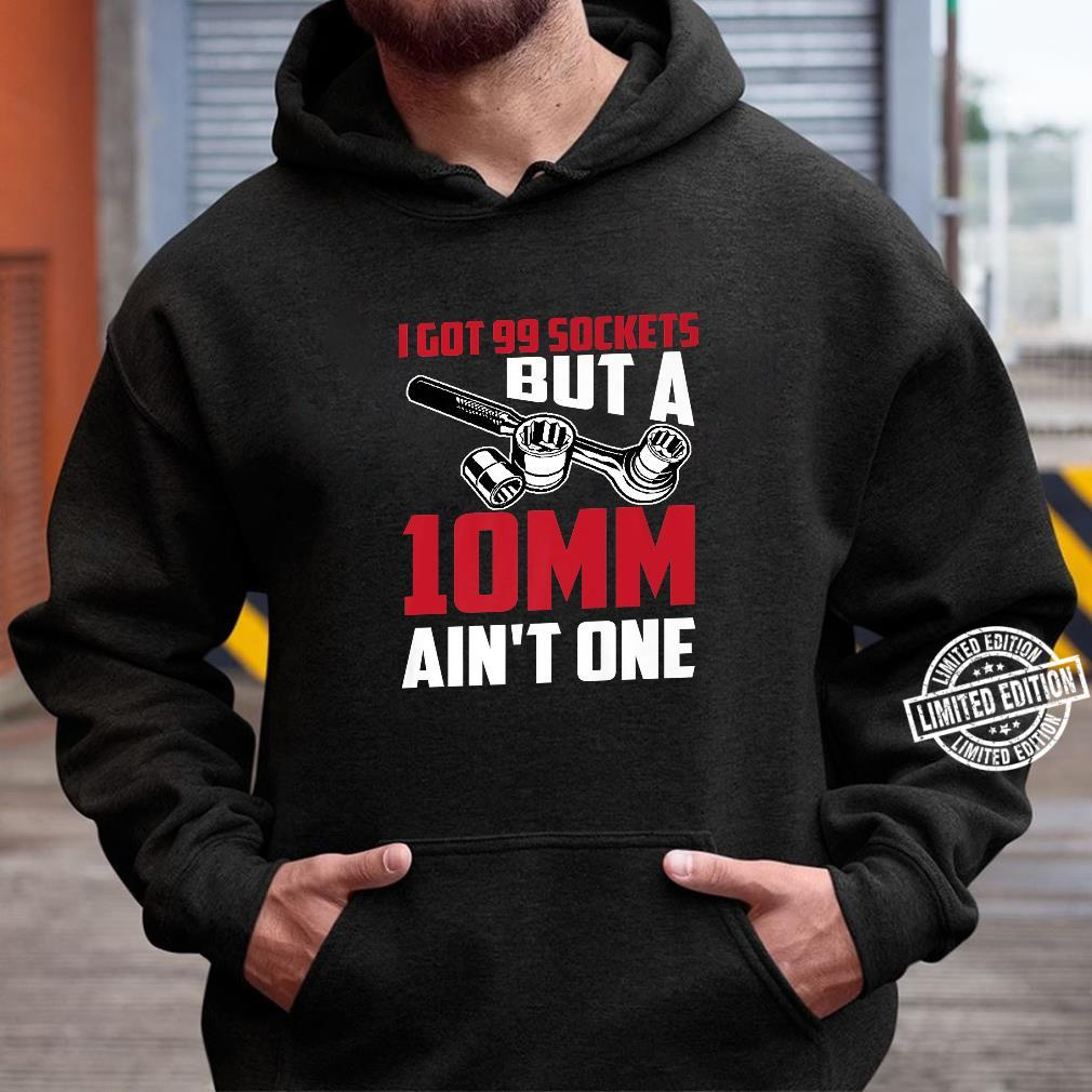 Cool 99 Sockets 10mm Ain't One Car Garage Tool Shirt hoodie