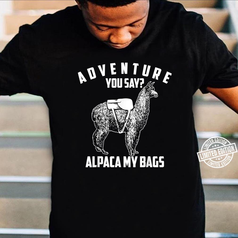 Cool Adorable Adventure You Say Alpaca My Bags Shirt