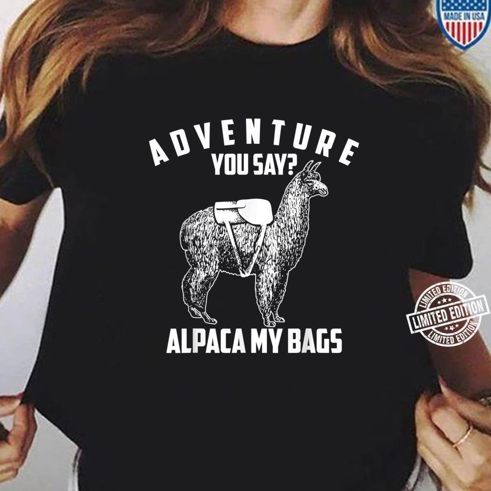 Cool Adorable Adventure You Say Alpaca My Bags Shirt ladies tee