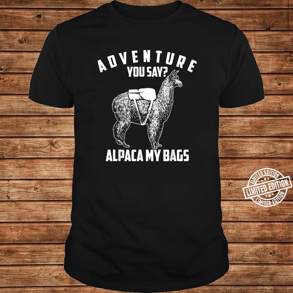 Cool Adorable Adventure You Say Alpaca My Bags Shirt long sleeved