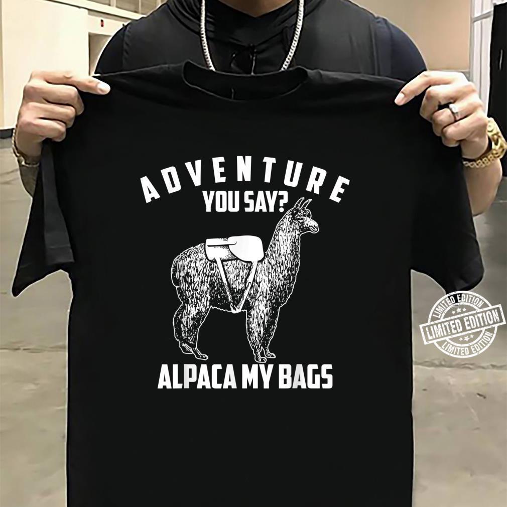 Cool Adorable Adventure You Say Alpaca My Bags Shirt sweater