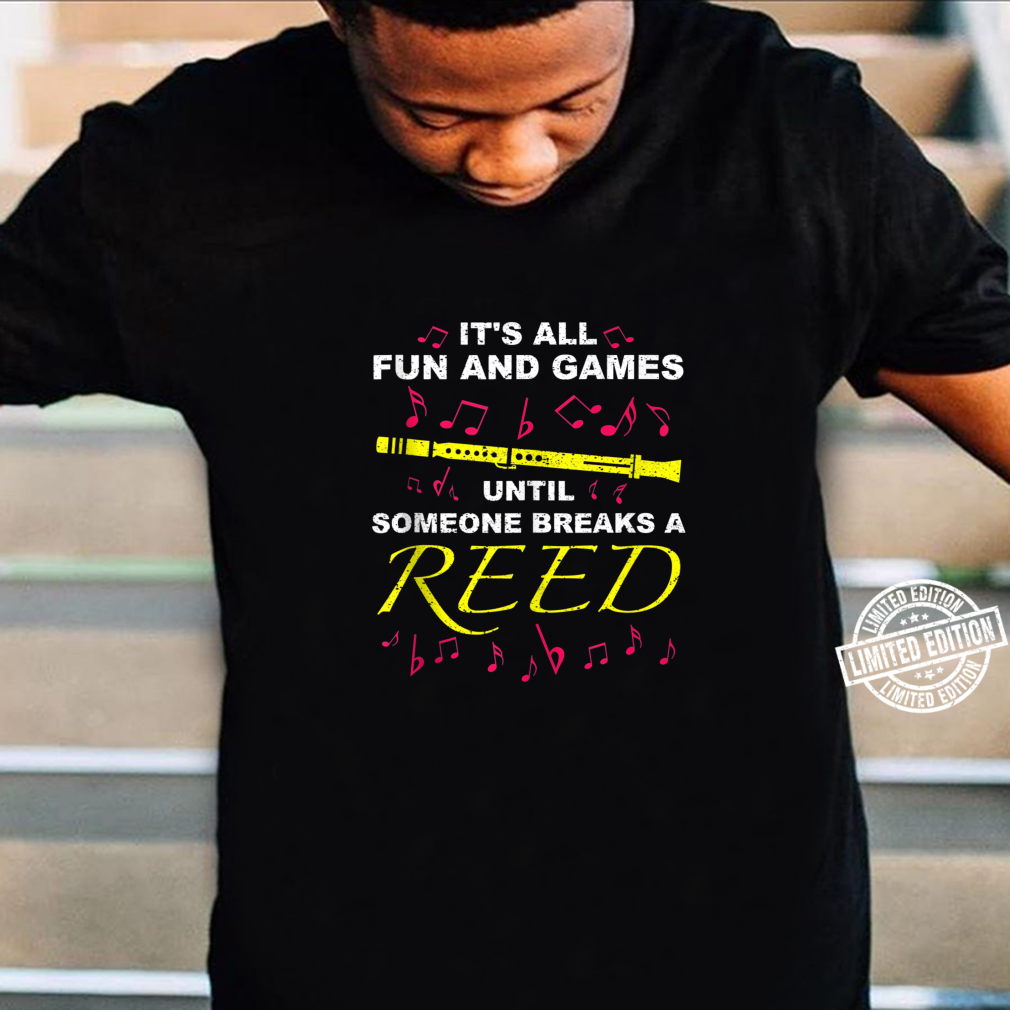 Cool Fun And Games Break A Reed Clarinet Player Shirt