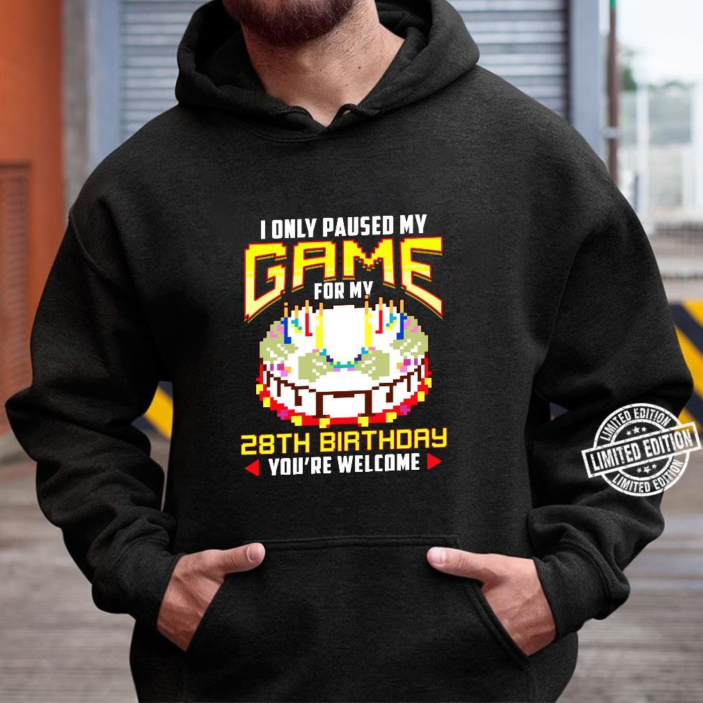 I Only Paused My Game For My 28th Birthday 28 Years Old Shirt hoodie