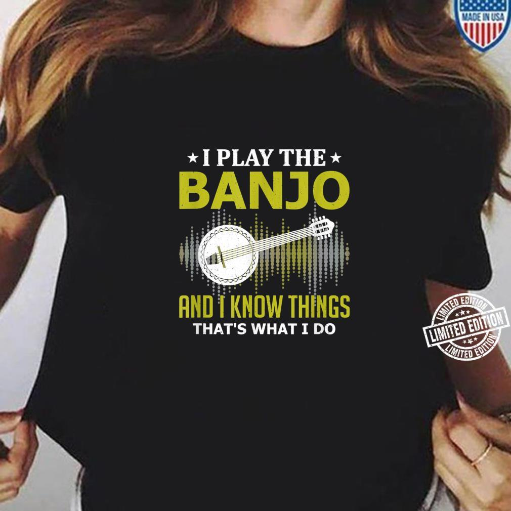 I Play the Banjo and I Know Things Music Instruments Player Shirt ladies tee