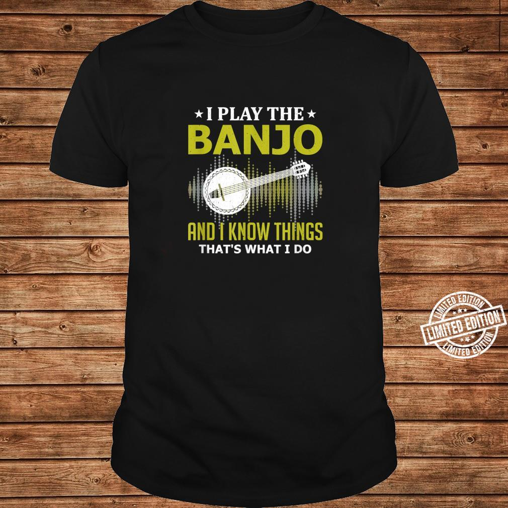 I Play the Banjo and I Know Things Music Instruments Player Shirt long sleeved