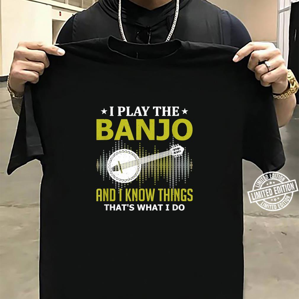 I Play the Banjo and I Know Things Music Instruments Player Shirt sweater