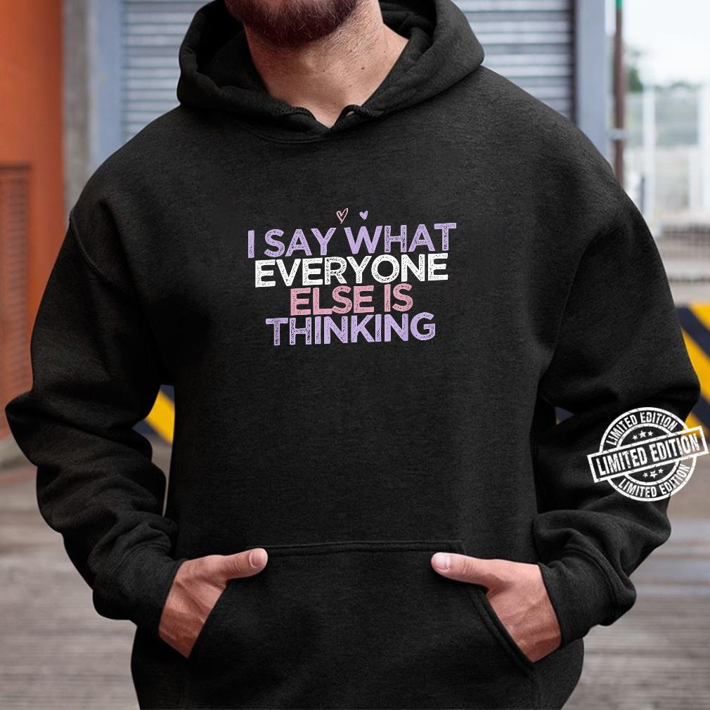 I Say What Everyone Else Is Thinking Girls Summer Shirt hoodie