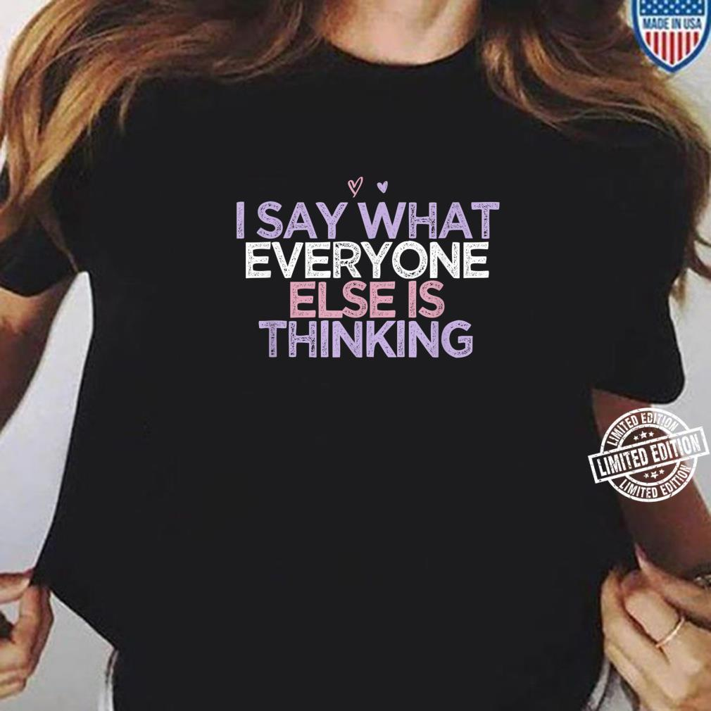 I Say What Everyone Else Is Thinking Girls Summer Shirt ladies tee