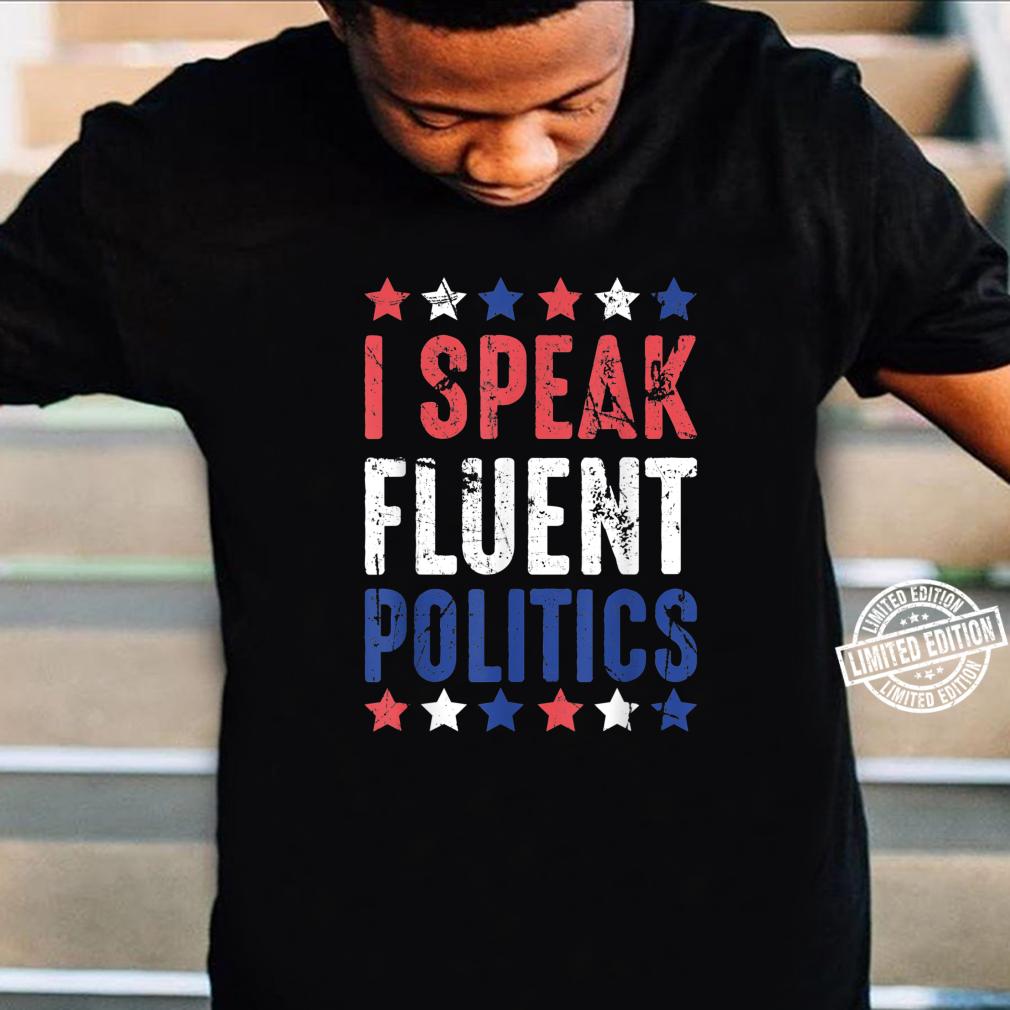 I Speak Fluent Politics Election 2020 Political Shirt