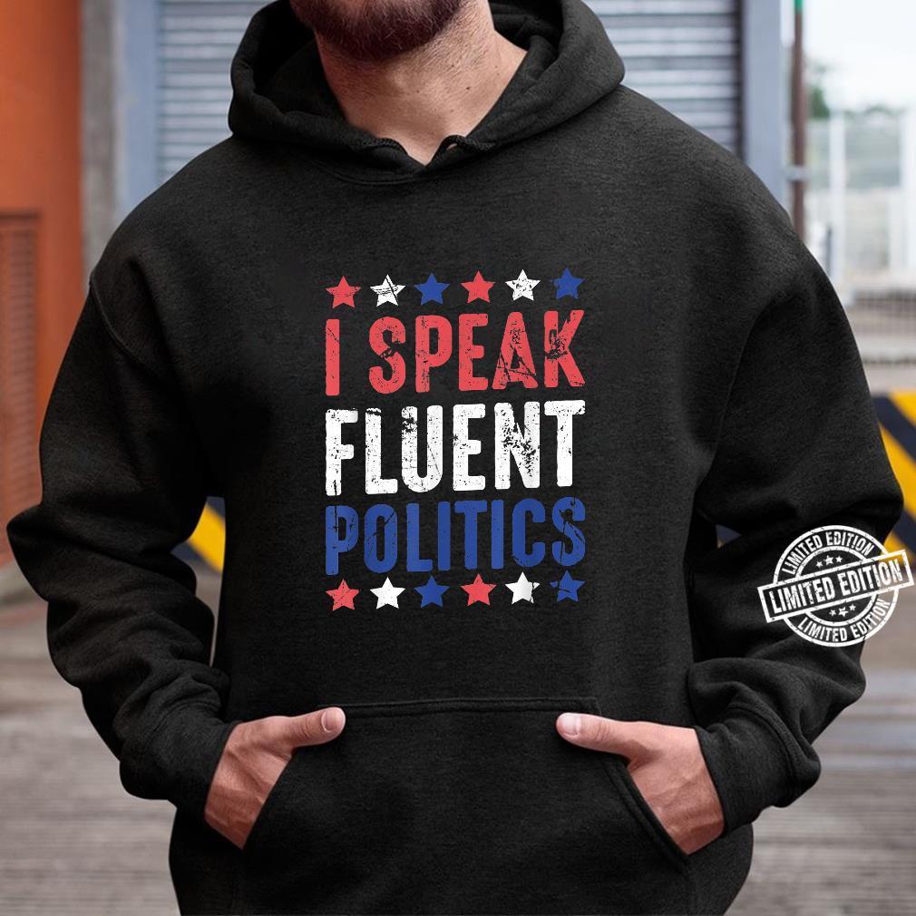 I Speak Fluent Politics Election 2020 Political Shirt hoodie