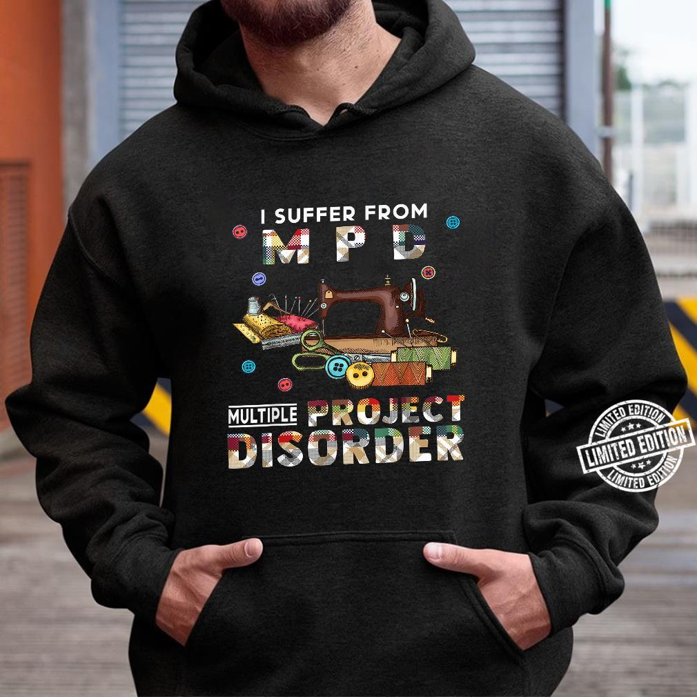 I Suffer From Mpd Multiple Project Disorder Shirt hoodie