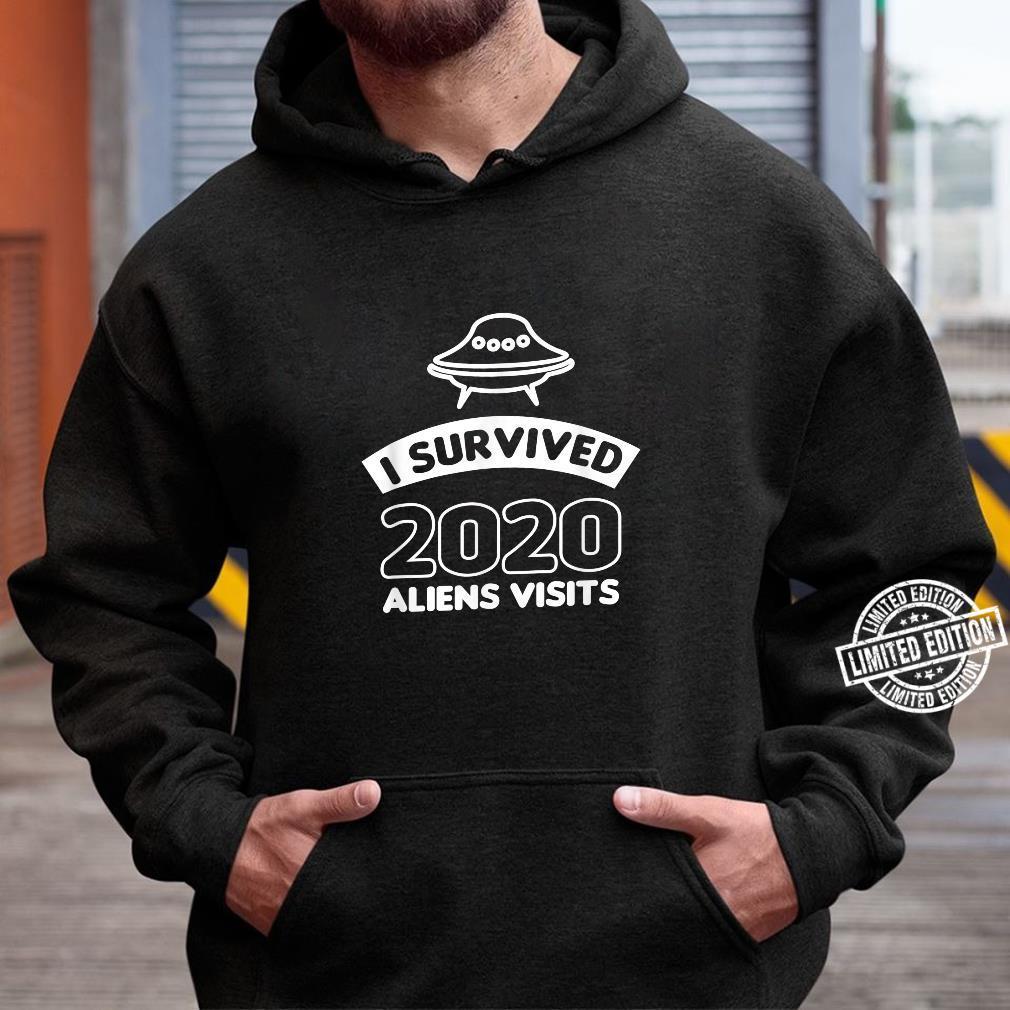 I survived 2020 aliens visits Shirt hoodie