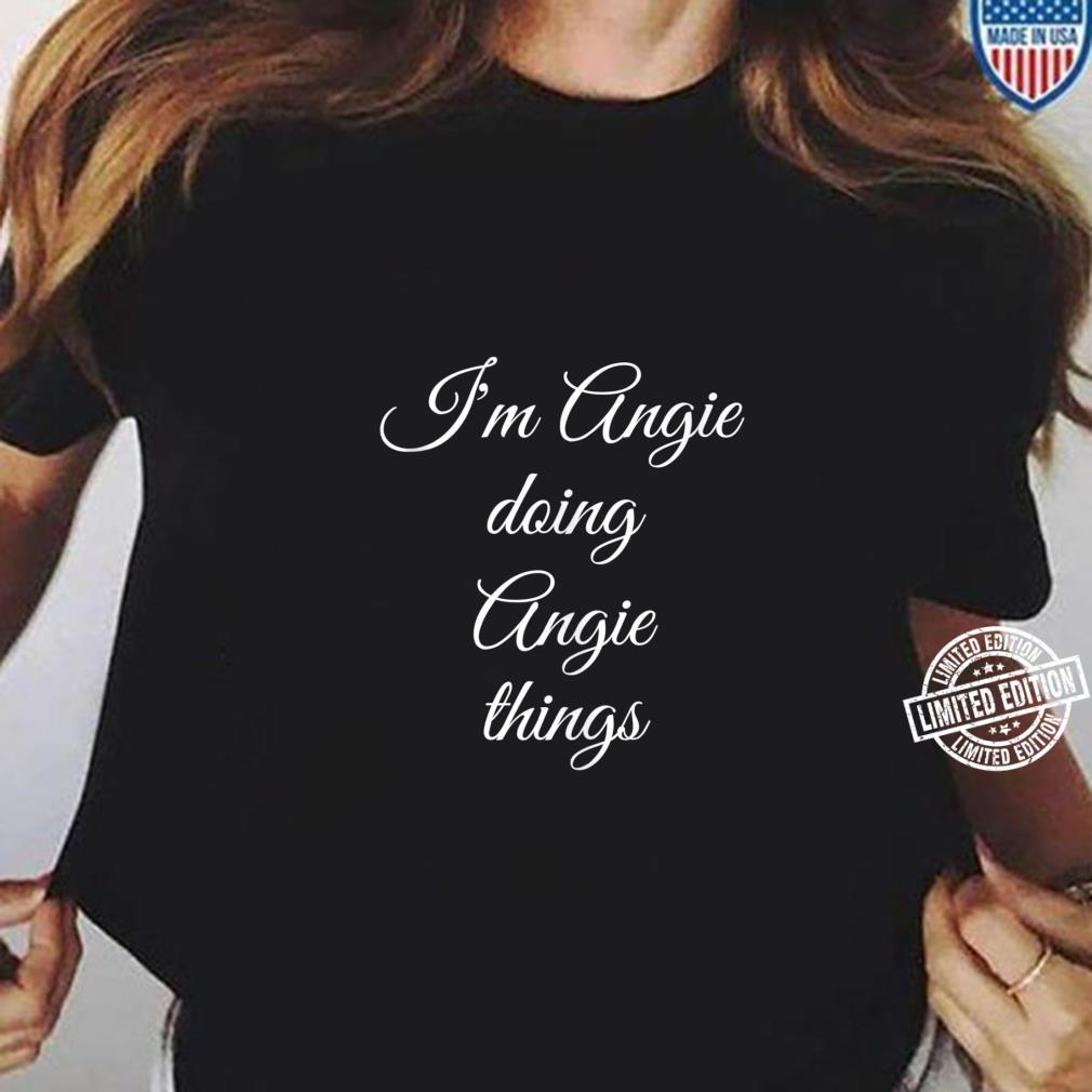 I'M ANGIE DOING ANGIE THINGS Birthday Name Idea Shirt ladies tee