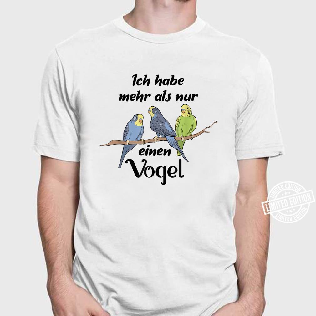 Ich habe mehr als nur einen Vogel Wellensittich Spruch Shirt