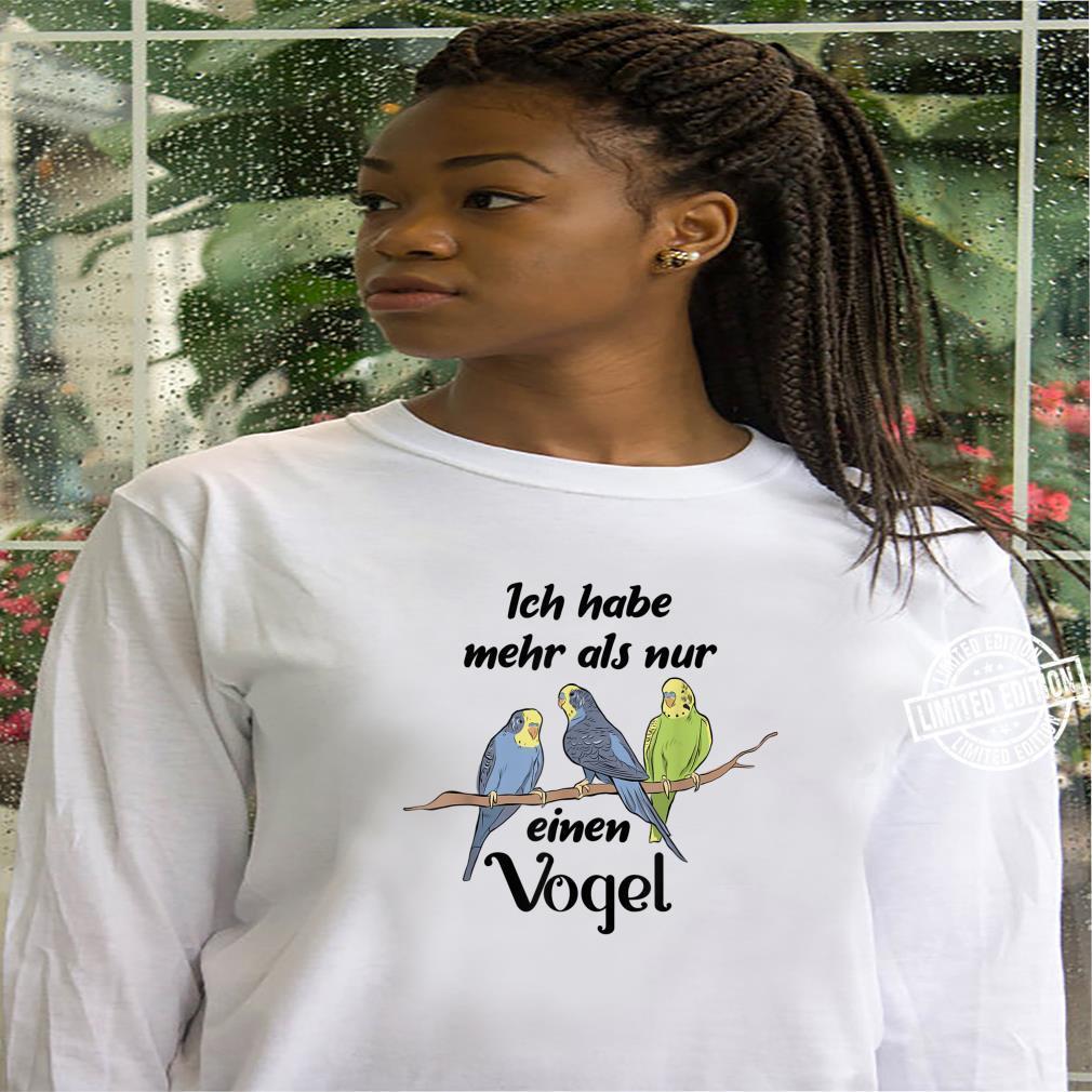Ich habe mehr als nur einen Vogel Wellensittich Spruch Shirt hoodie