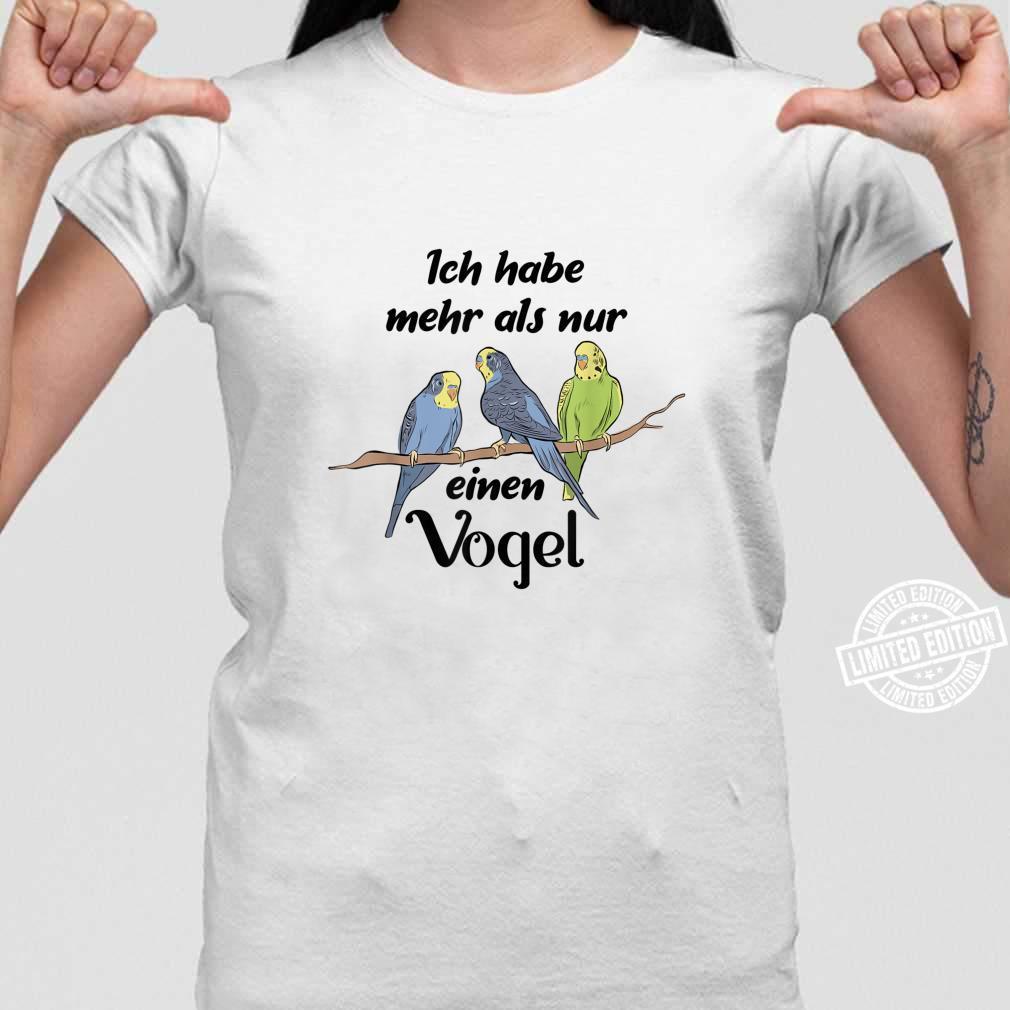 Ich habe mehr als nur einen Vogel Wellensittich Spruch Shirt ladies tee