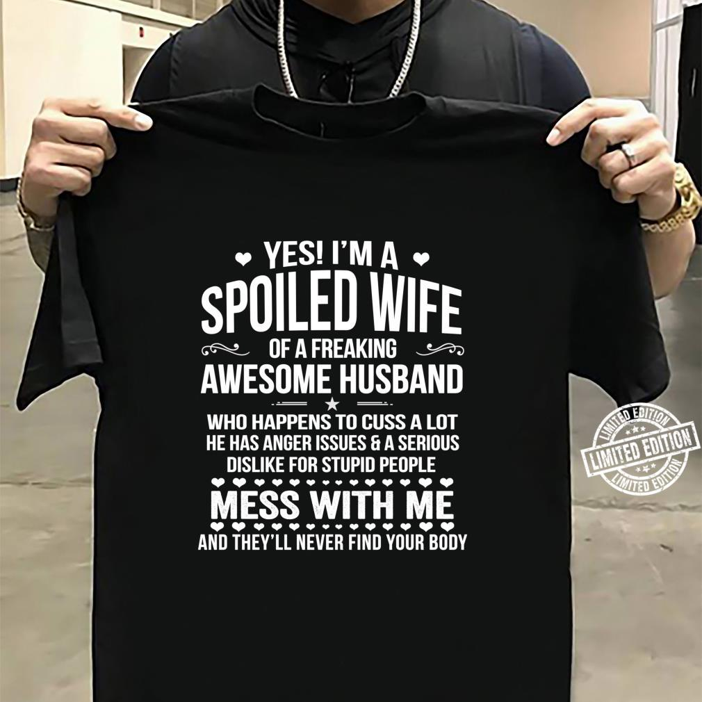 I'm A Spoiled Wife Of An Awesome Freaking Husband Shirt sweater