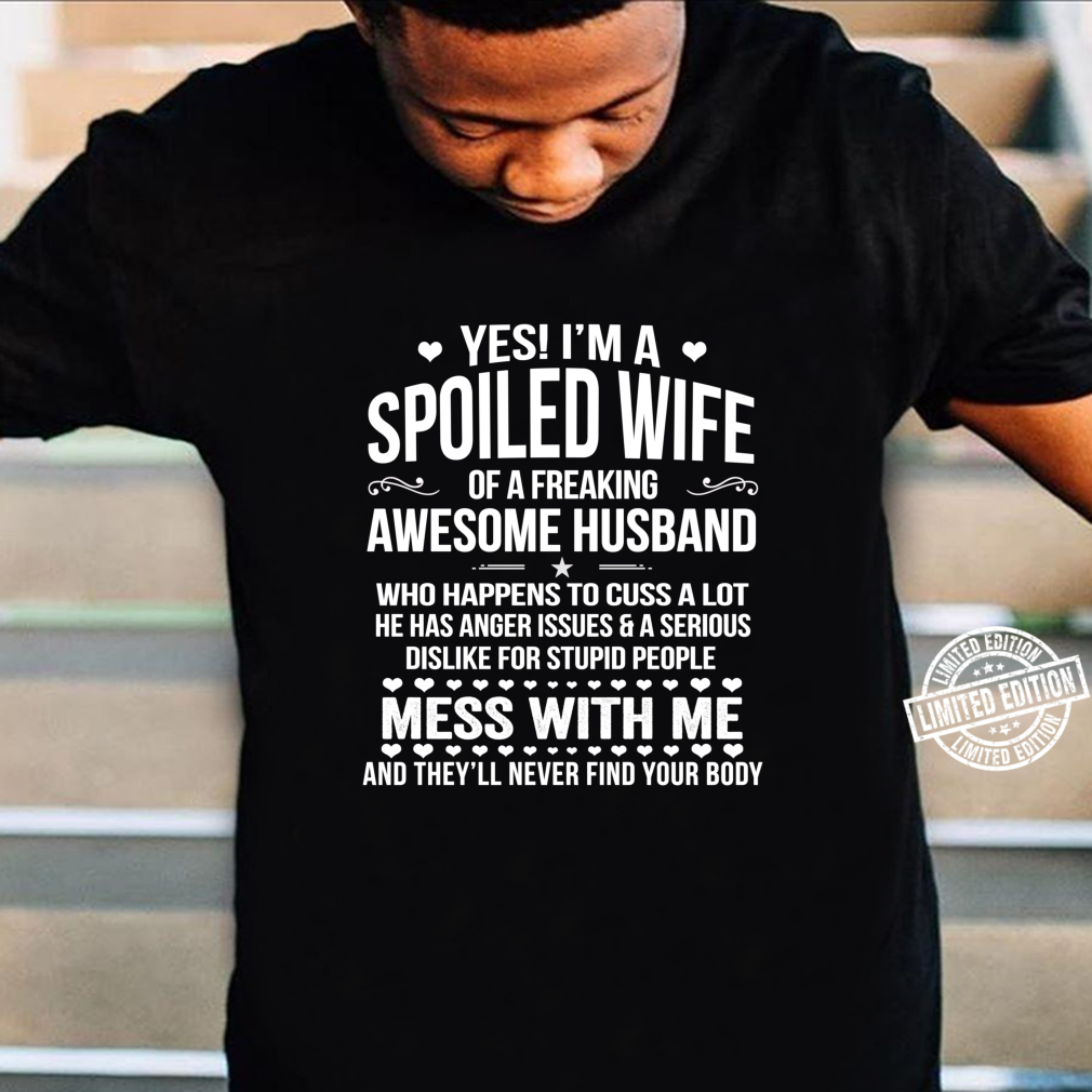 I'm A Spoiled Wife Of An Awesome Freaking Husband Shirt