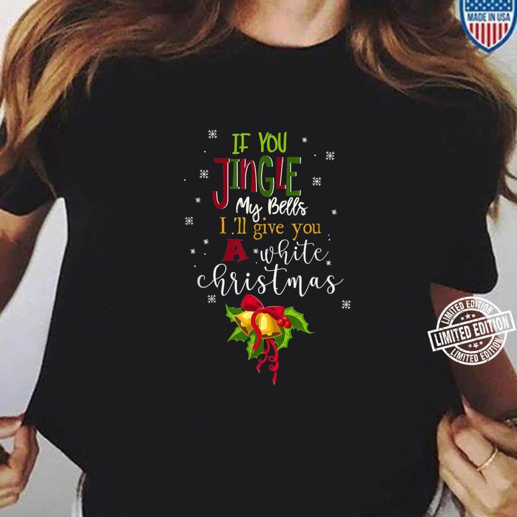 Mens If You Jingle My BELLS I'll Give You a White Christmas Meme Shirt long sleeved