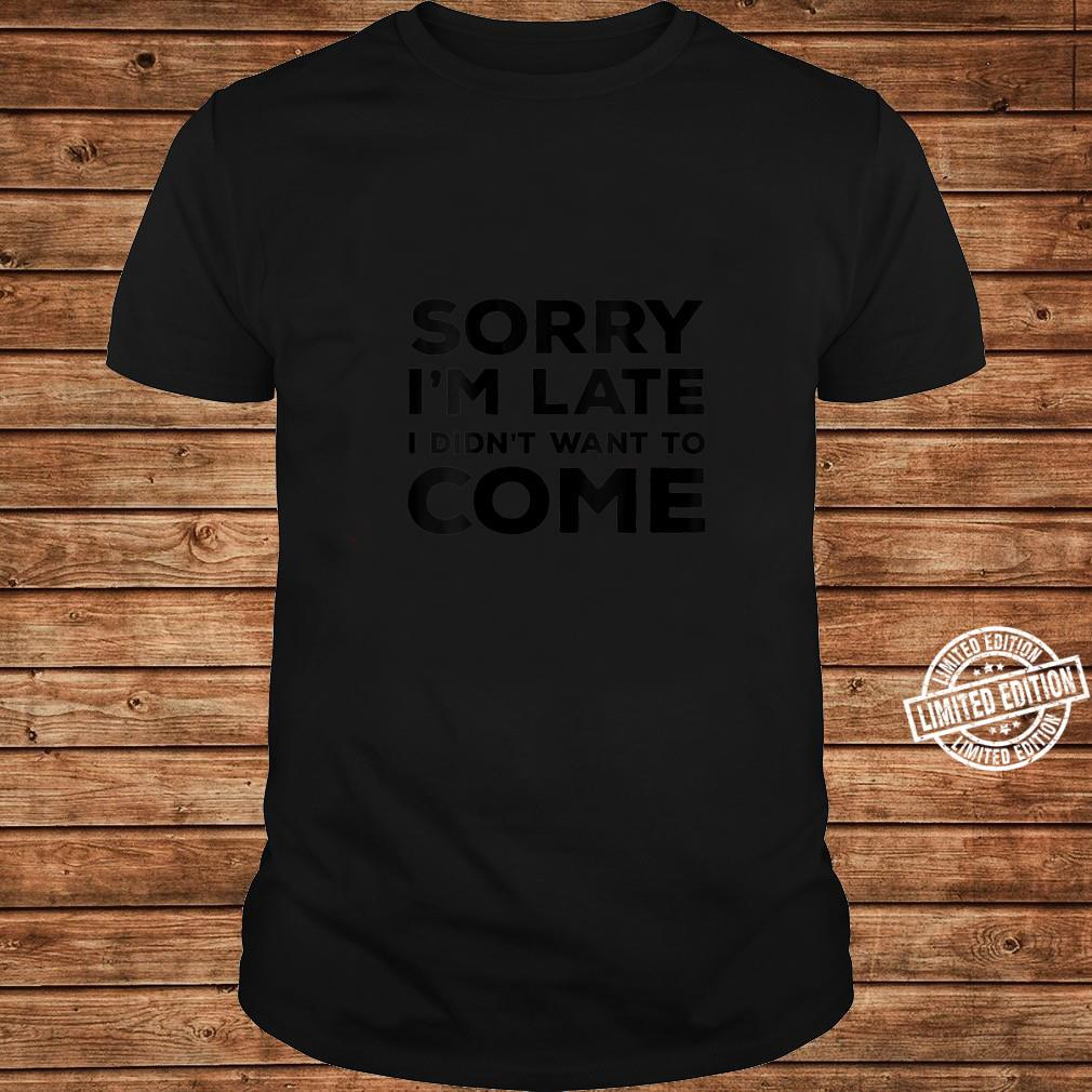 Womens Sarcastic Sorry I'm Late I Didn't Want To Come Shirt long sleeved